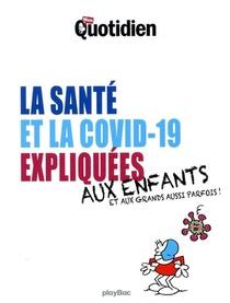 Le Petit Quotidien ; La Covid-19 Et La Sante Expliquees Aux Enfants ; Aux Grands Aussi Parfois !