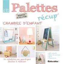 Palettes Recup' ; Chambre D'enfant ; 16 Creations En Pas-a-pas Faciles A Realiser