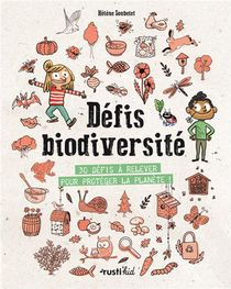 Defis Biodiversite ; 32 Defis A Relever Pour Proteger La Planete !