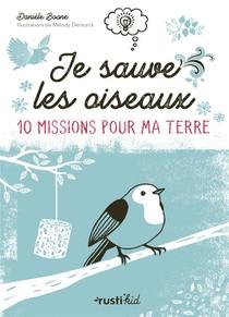 Je Sauve Les Oiseaux ! 10 Missions Pour Ma Terre