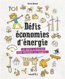 Defis Economies D'energie ; 32 Deifs A Relever Pour Proteger La Planete !