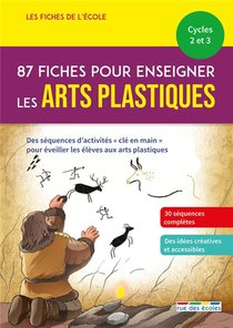 87 Fiches Pour Enseigner Les Arts Plastiques ; Cycles 2 Et 3