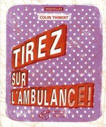 Tirez Sur L'ambulance !