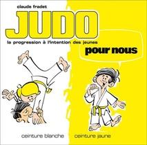 Judo Pour Nous ; Ceinture Blanche, Cainture Jaune