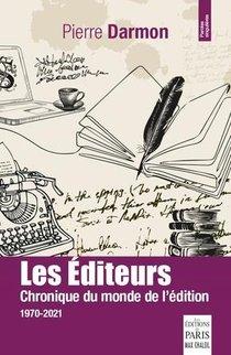 Les Editeurs : Chronique Du Monde De L'edition 1970-2021