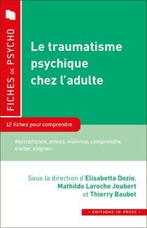 Le Traumatisme Psychique Chez L'adulte ; 10 Fiches Pour Comprendre