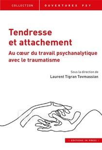 Tendresse Et Attachement ; Au Coeur Du Travail Psychanalytique Avec Le Traumatisme