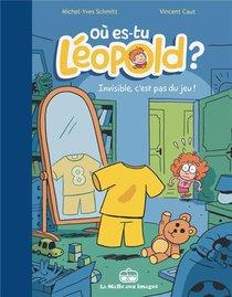 Ou Es-tu Leopold ? T.1 ; Invisible C'est Pas Du Jeu