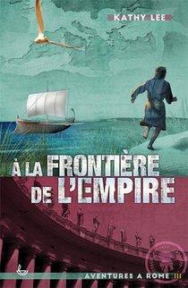Aventures A Rome T.3 ; A La Frontiere De L'empire (edition 2020)