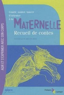 Courir, Sauter, Lancer, S'orienter A La Maternelle ; Recueil De Contes