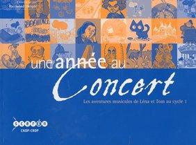 Une Annee Au Concert Au Cycle 1 - Les Aventures Musicales De Lena Et Tom