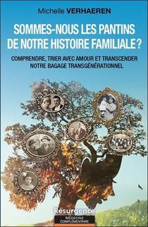 Sommes-nous Les Pantins De Notre Histoire Familiale ? Comprendre, Trier Avec Amour Et Transcender Notre Bagage Trangenerationnel