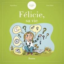 Felicie, Sa Vie