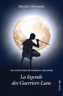 Les Aventures De Parsifal Crusader T.1 ; La Legende Des Guerriers-lune