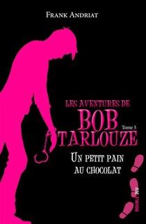 Les Aventures De Bob Tarlouze T.5 ; Un Petit Pain Au Chocolat