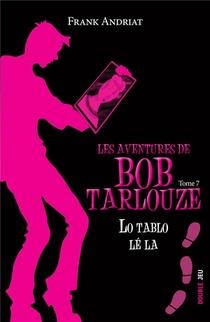 Les Aventures De Bob Tarlouze T.7 ; Lo Tablo Le La