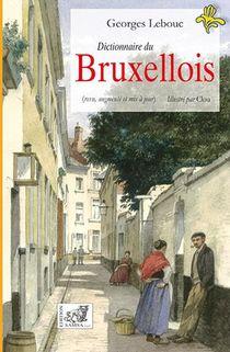 Dictionnaire Du Bruxellois ; Illustre Par Clou