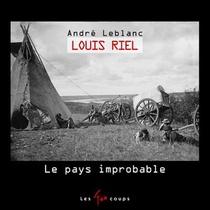 Louis Riel ; Le Pays Improbable