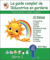 Le Guide Complet De L'educatrice En Garderie ; Pour Travailler Une Annee Complete ; Serie 1
