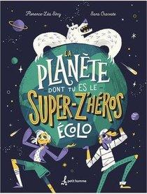 La Planete Dont Tu Es Le Z'heros