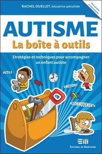 Autisme : La Boite A Outils ; Strategies Et Techniques Pour Accompagner Un Enfant Autiste