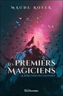 Les Premiers Magiciens T.1 ; La Rebellion Des Cigognes
