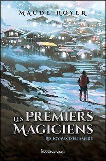 Les Premiers Magiciens T.3 ; Les Joyaux D'eliambre