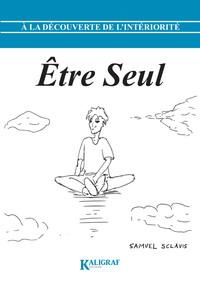 A La Decouverte De L'interiorite - A La Decouverte De L Interiorite Tome 1 : Etre Seul