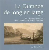 La Durance De Long En Large ; Bacs, Barques Et Radeaux Dans L'histoire D'une Riviere Capricieuse