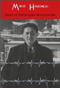 Marcel Hordenneau ; Deporte Survivant Des Geoles Nazies D'epouvante