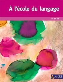 A L'ecole Du Langage Ps Ms