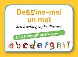 Dessine-Moi Un Mot  Les Homophones Niv.1