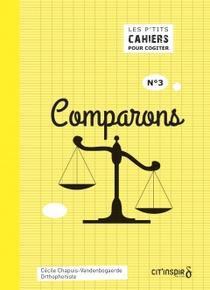 Les P'tits Cahiers Pour Cogiter N 3 - Comparons