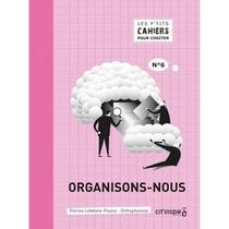 LES PETITS CAHIERS POUR COGITER - ORGANISONS-NOUS