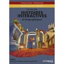 Le Livre Des Histoires Interactive Orthographiques T.1