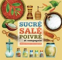 Sucre, Sale, Poivre Et Compagnie ; Une Histoire Qui Ne Manque Pas