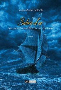 Les Aventures De Loic Le Corsaire T.1 ; Sabre D'or