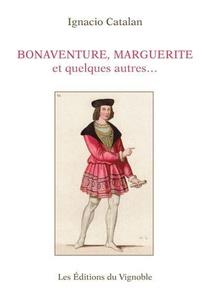Bonaventure,marguerite Et Quelques Autres - Une Biographie Presque Vraie De Bonaventure Des Periers