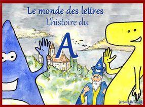 Le Monde Des Lettres - T01 - L'histoire Du A - Le Monde Des Lettres