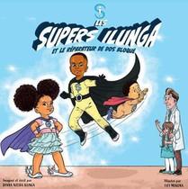 Les Supers Ilunga T.1 ; Les Supers Ilunga Et Le Reparateur De Dos Bloque