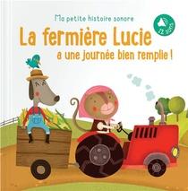 Ma Petite Histoire Sonore ; La Fermiere Lucie A Une Journee Bien Remplie !