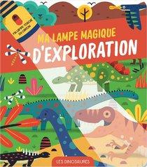 Ma Lampe Magique D'exploration ; Les Dinosaures