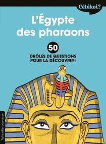 Cetekoi ? ; L'egypte Des Pharaons ; 50 Droles De Questions Pour La Decouvrir !