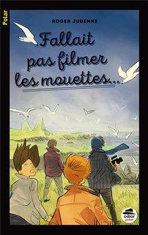 Fallait Pas Filmer Les Mouettes...