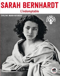 Sarah Bernhardt ; L'indomptable