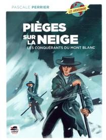 Pieges Sur La Neige ; Les Conquerants Du Mont Blanc