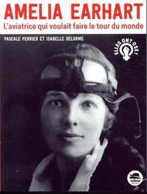 Amelia Earhart ; L'aviatrice Qui Voulait Faire Le Tour Du Monde