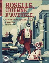 Roselle, Chienne D'aveugle : Heroine Du 11 Septembre A New York