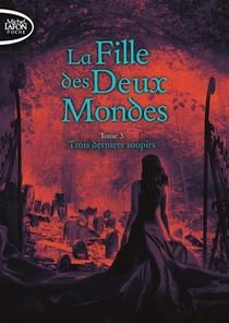 La Fille Des Deux Mondes T.3 ; Trois Derniers Soupirs