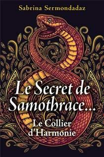 Le Secret De Samothrace... ; Le Collier D'harmonie